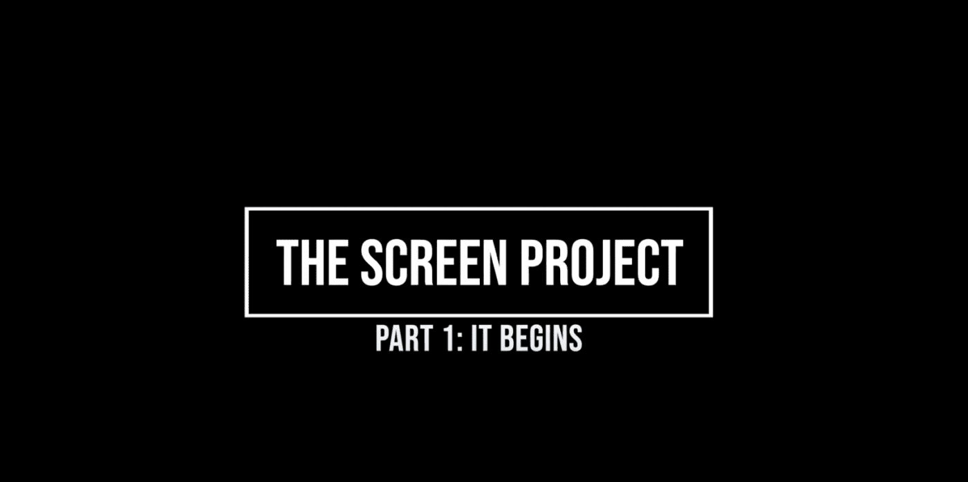 The Screen Project Part 1