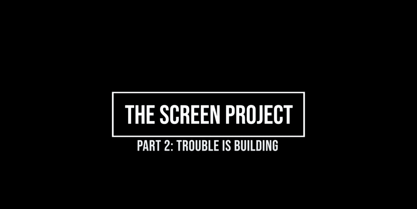 The Screen Project Part 2